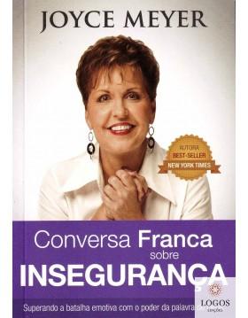 Conversa franca sobre insegurança - superando a batalha emotiva com o poder da palavra de Deus. Joyce Meyer. 9788561721824