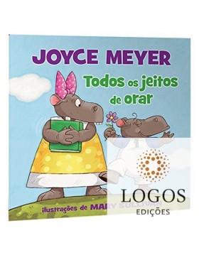 Todos os jeitos de orar. 9788538303053. Joyce Meyer