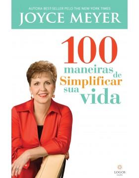 100 maneiras de simplificar sua vida.  Joyce Meyer. 9788561721619