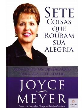Sete coisas que roubam sua alegria. Joyce Meyer. 9788561721268