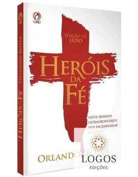 Heróis da fé - vinte homens...