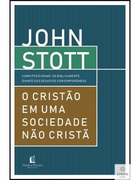 O cristão em uma sociedade não cristã. 9788571670129. John Stott