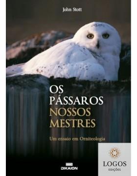 Os pássaros, nossos mestres - um ensaio em orniteologia. John Stott. 9789898552396