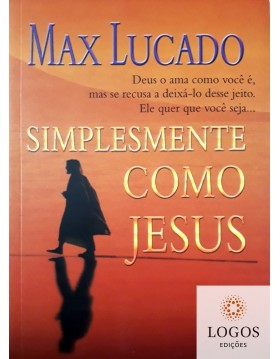 Simplesmente como Jesus. Max Lucado. 9788578603021