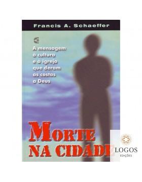 Morte na cidade. Francis Schaeffer. 9788586886799