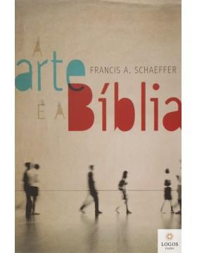 A arte e a Bíblia. Francis Schaeffer. 9788577790364