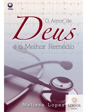 O amor de Deus é o melhor remédio. 9788578570477. Melissa Lopes