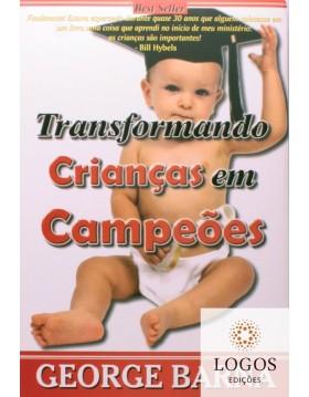 Transformando crianças em campeões. George Barna. 9788588606692
