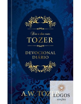Dia a dia com Tozer - devocional diário. A.W. Tozer. 9781680436655