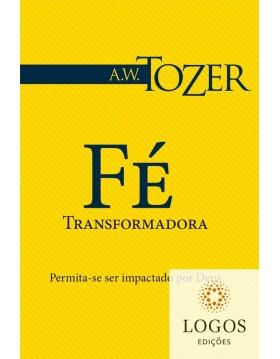 Fé transformadora - permita-se ser impactado por Deus. 9788543500683. A.W. Tozer