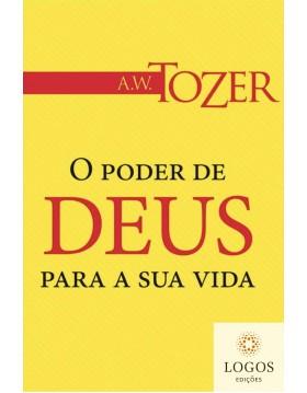 O poder de Deus para a sua vida - como o espírito Santo transforma você por meio da Palavra de Deus. A.W. Tozer. 9788543500911