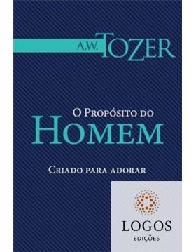 O Propósito do homem - criado para adorar. 9788573439700. A.W. Tozer