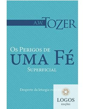 Os perigos de uma fé superficial - desperte da letargia espiritual. 9788543500164. A.W. Tozer