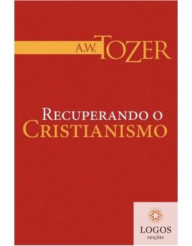 Recuperando o cristianismo .9788543500256. A.W. Tozer