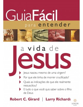 Guia fácil para entender a vida de Jesus. Robert C. Girard. 9788578603489
