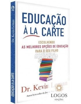 Educação à la carte - escolhendo as melhores opções de educação para o seu filho. 9788526319042. Kevin Leman