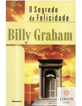 O segredo da felicidade. 9788586977398. Billy Graham
