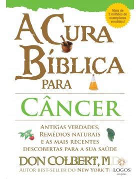 A cura bíblica para câncer. 9788561721459. Don Colbert