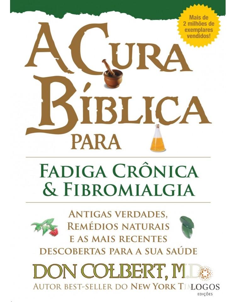 A cura bíblica para fadiga crónica e fibromialgia. 9788561721497. Don Colbert