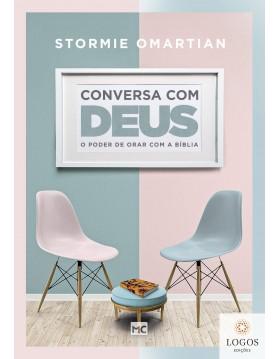 Conversa com Deus - o poder de orar com a Bíblia. 9788543304731. Stormie Omartian.