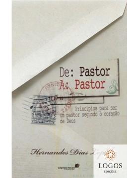 De pastor a pastor - princípios para ser um bom pastor segundo o coração de Deus. 9788577420339. Hernandes Dias Lopes