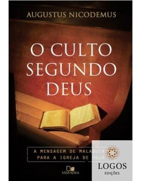 O culto segundo Deus - a mensagem de Malaquias para a igreja de hoje. 9788527505031. Augustus Nicodemus Lopes