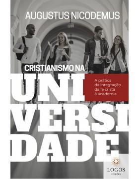 Cristianismo na Universidade - a prática da integração da fé cristã à academia. 9788527509312. Augustus Nicodemus Lopes