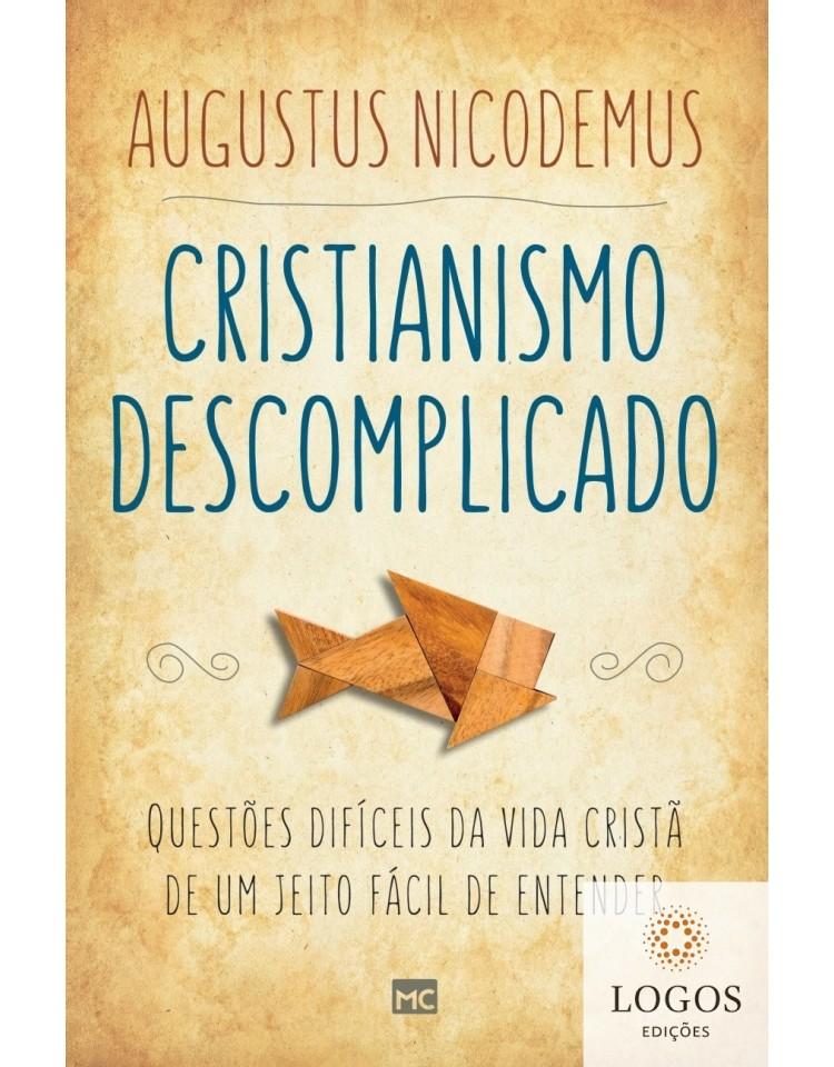 Cristianismo descomplicado - Questões difíceis da vida cristã de um jeito fácil de entender. 9788543302355. Augustus Nicodemus