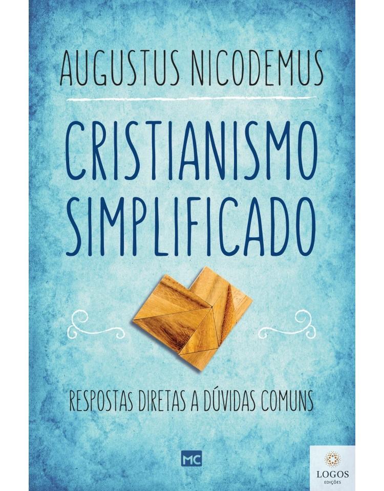 Cristianismo simplificado - respostas diretas a dúvidas comuns. 9788543303291. Augustus Nicodemus Lopes
