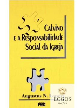 Calvino a responsabilidade social da igreja. Augustus Nicodemus Lopes
