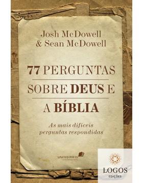 77 perguntas sobre Deus e a Bíblia - as mais difíceis perguntas respondidas. 9788563563408. Josh Mcdowell