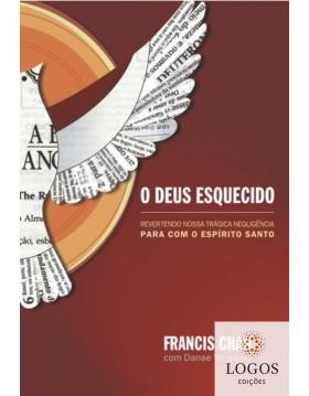 O Deus esquecido - revertendo nossa trágica negligência para com o Espírito Santo. 9788573256130. Francis Chan