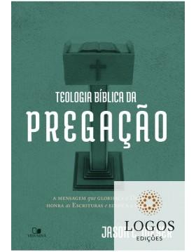 Teologia bíblica da pregação - a mensagem que glorifica a Deus, honra as Escrituras e edifica a igreja. 9788527509411