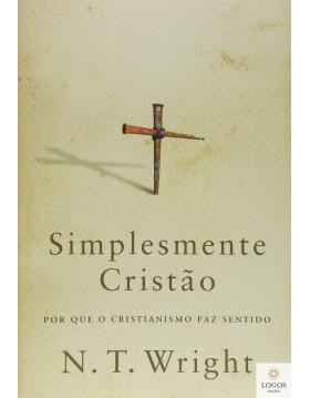 Simplesmente cristão - por que o cristianismo faz sentido. 9788577790104. N.T. Wright