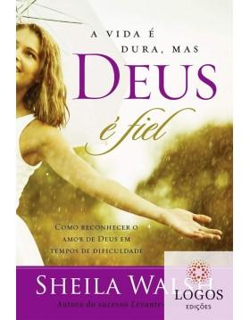 A vida é dura, mas Deus é fiel - como reconhecer o amor de Deus em tempos difíceis. 9788578606749. Sheila Walsh