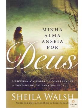 Minha alma anseia por Deus - os desejos de uma coração reverente conduzem à vontade do Pai. 9788578608729. Sheila Walsh