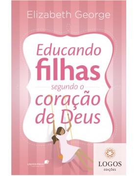 Educando filhas segundo o coração de Deus. 9788524304514. Elizabeth George