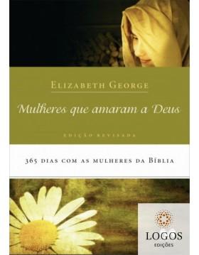 Mulheres que amaram a Deus - 365 dias com as mulheres da Bíblia. 9788524302305. Elizabeth George