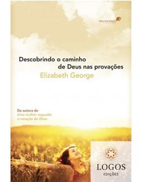 Descobrindo o caminho de Deus nas provações. 9788524304026. Elizabeth George