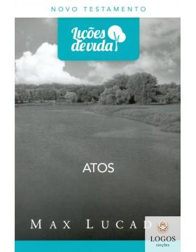 Série Lições de Vida - Atos. 9788573258486. Max Lucado