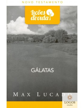 Série Lições de Vida - Gálatas. 9788543300153. Max Lucado