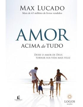Amor acima de tudo - deixe o amor de Deus tornar sua vida mais feliz. 9788578600730. Max Lucado