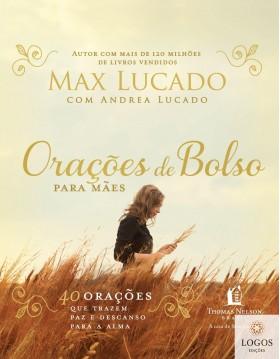 Orações de bolso para mães - 40 orações que trazem paz e descanso. 9788578608460. Max Lucado. Andrea Lucado.