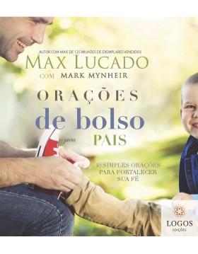 Orações de bolso para pais - 40 simples orações para fortalecer sua fé. 9788578608750. Max Lucado. Mark Mynheir