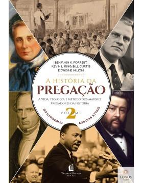 A história da pregação - a vida, teologia e método dos maiores pregadores da História - volume 2. 9788571670914