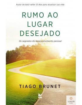 Rumo ao lugar desejado - os segredos do desenvolvimento pessoal. 9788538303602. Tiago Brunet