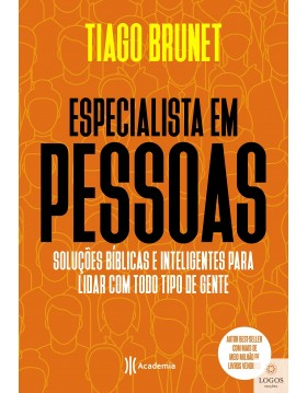 Especialista em pessoas - soluções bíblicas e inteligentes para lidar com todo tipo de gente. 9788542218756. Tiago Brunet