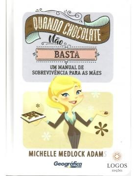 Quando chocolate não basta - uma manual de sobrevivência para as mães. 9788580642032. Michelle Medlock Adams