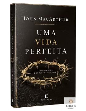 Uma vida perfeita - tudo sobre Jesus de Génesis a Apocalipse. 9788571670112. John MacArthur