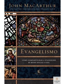 Evangelismo - como compartilhar o evangelho de modo eficaz e fiel. 9788578609740. John MacArthur